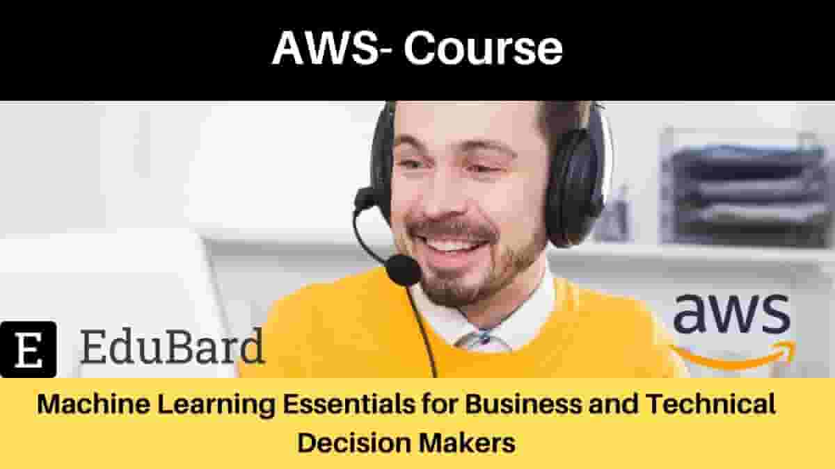 AWS- Course on Machine Learning Essentials for Business and Technical Decision Makers [FREE]