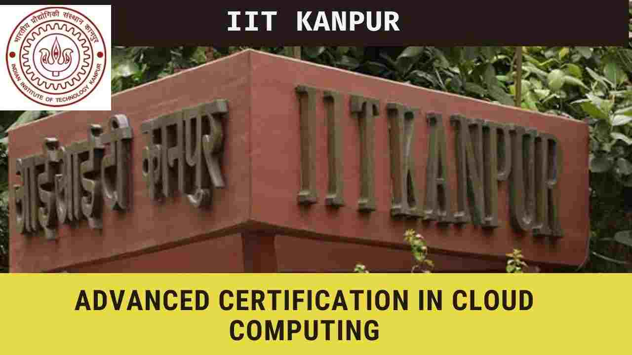 IIT Kanpur Online course Advanced Certification in Cloud Computing