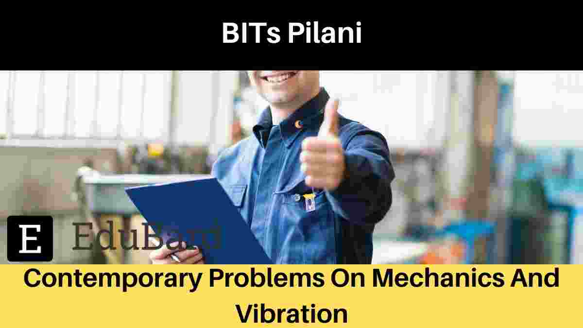 "[ FREE ] BITS Pilani International Conference ""Contemporary Problems On Mechanics And Vibration"""