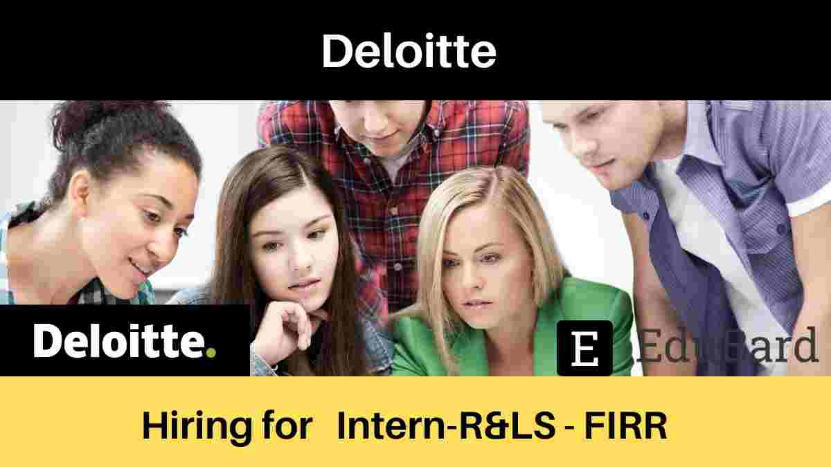Deloitte is hiring for Intern- R&LS - FIRR, Salary [Apply Now]