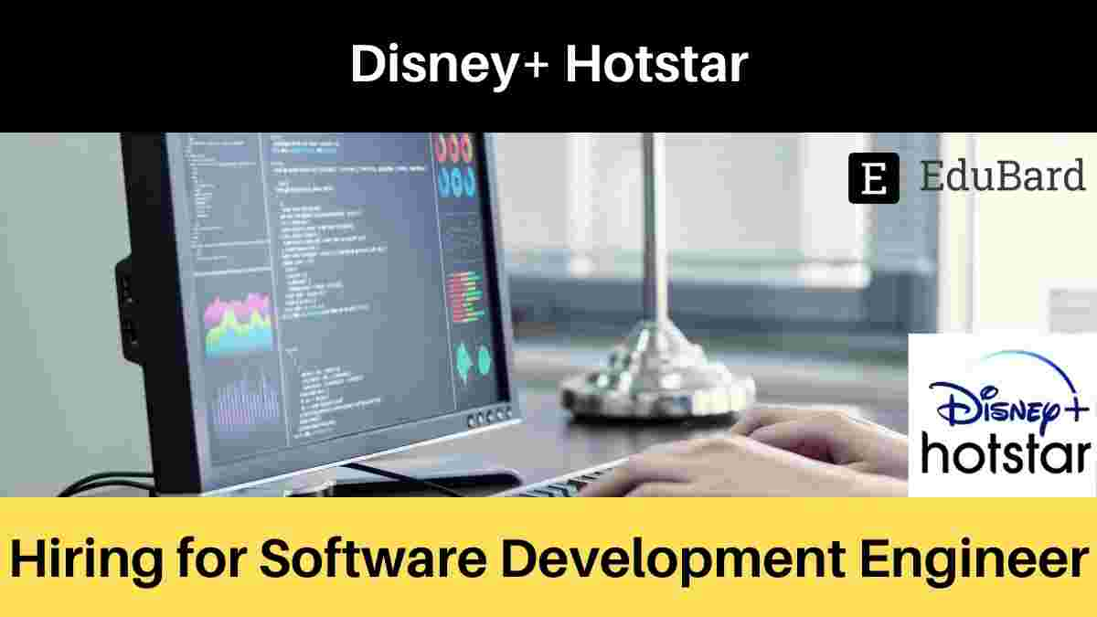 Hiring for Software Development Engineer at Disney+ Hotstar, 2021 Graduates; Apply Now