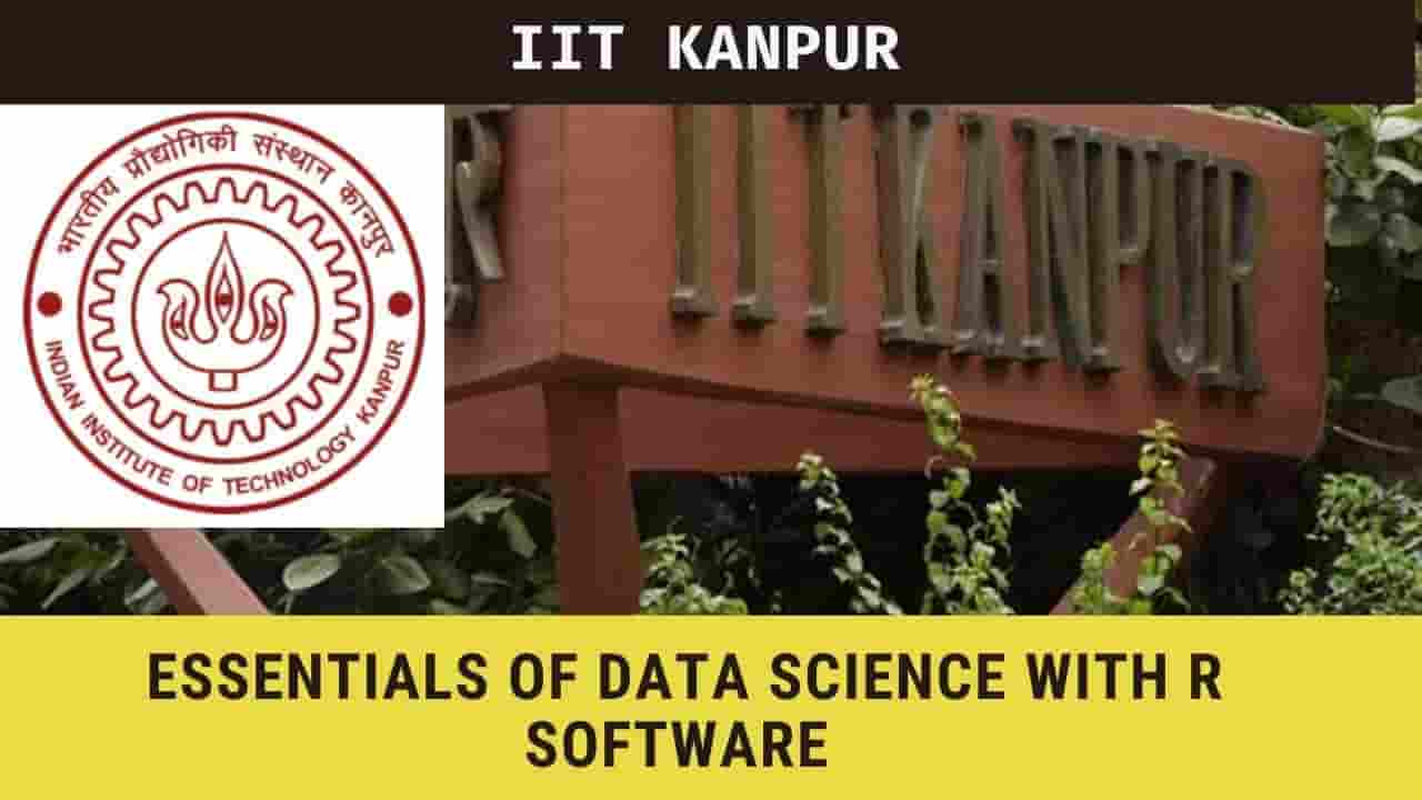 IIT Kanpur FREE course Essentials of Data Science With R Software - 1