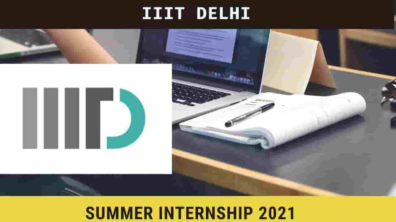 IIIT Delhi Summer Internship 2021, Stipend, Last date