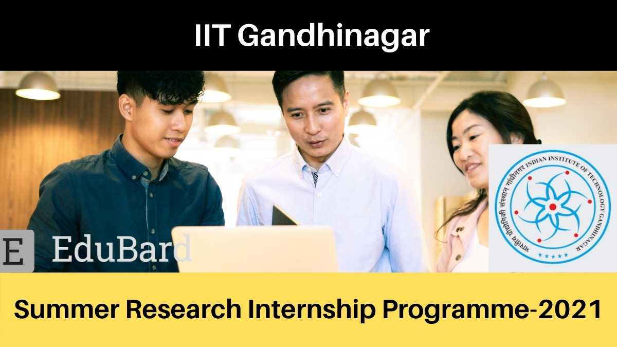 IITGN Summer Research Internship Programme | Stipend | Apply before 26th April 2021 | SRIP-2021