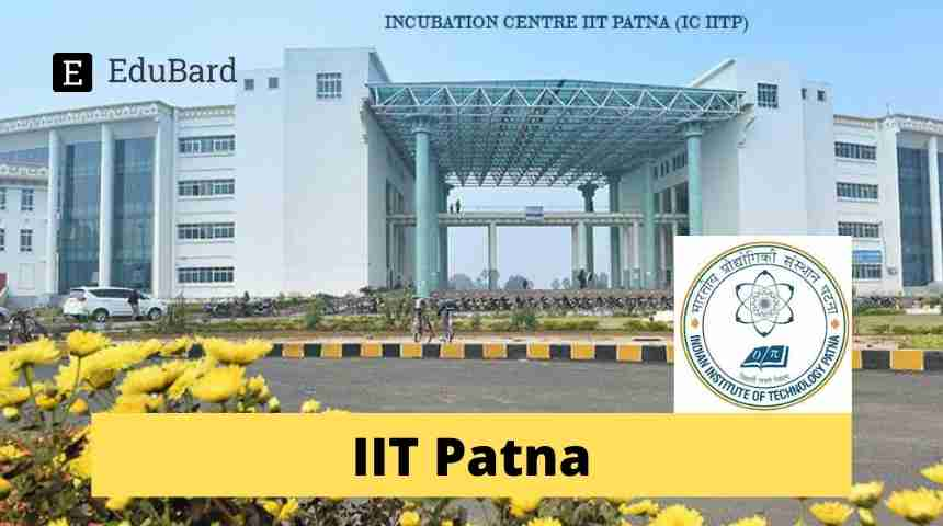 IIT Patna Applications invited for Research Associate and Research Assistant, Apply by May 11, 2021