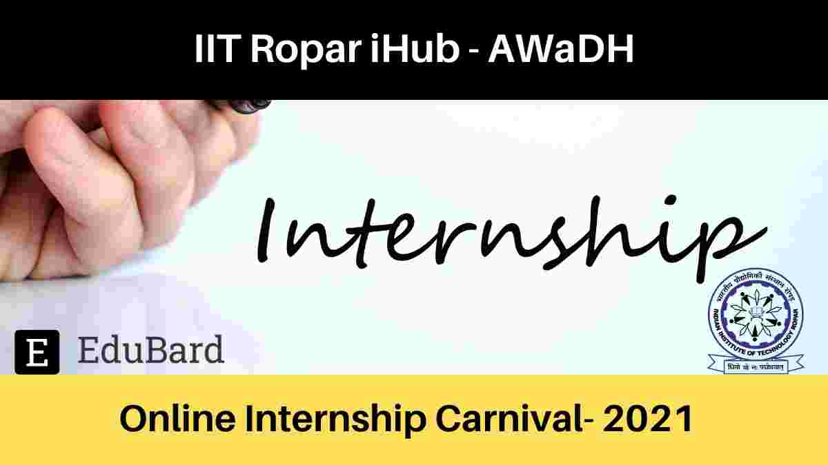 IIT Ropar iHub Online Internship Carnival-  AWaDH, Stipend 10,000/- per intern; Apply by May 16, 2021