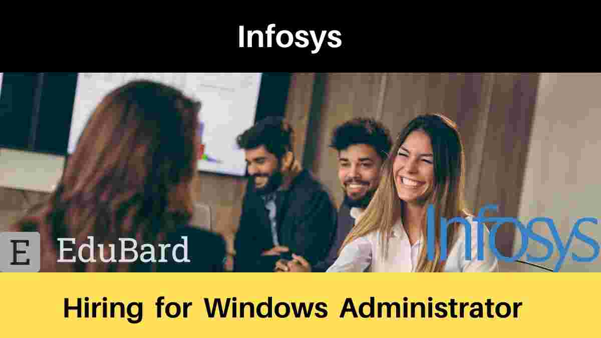 Infosys is hiring Windows Administrator, Salary, Apply Now