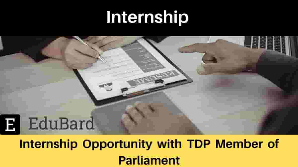 Internship Opportunity with TDP Member of Parliament, Apply Now