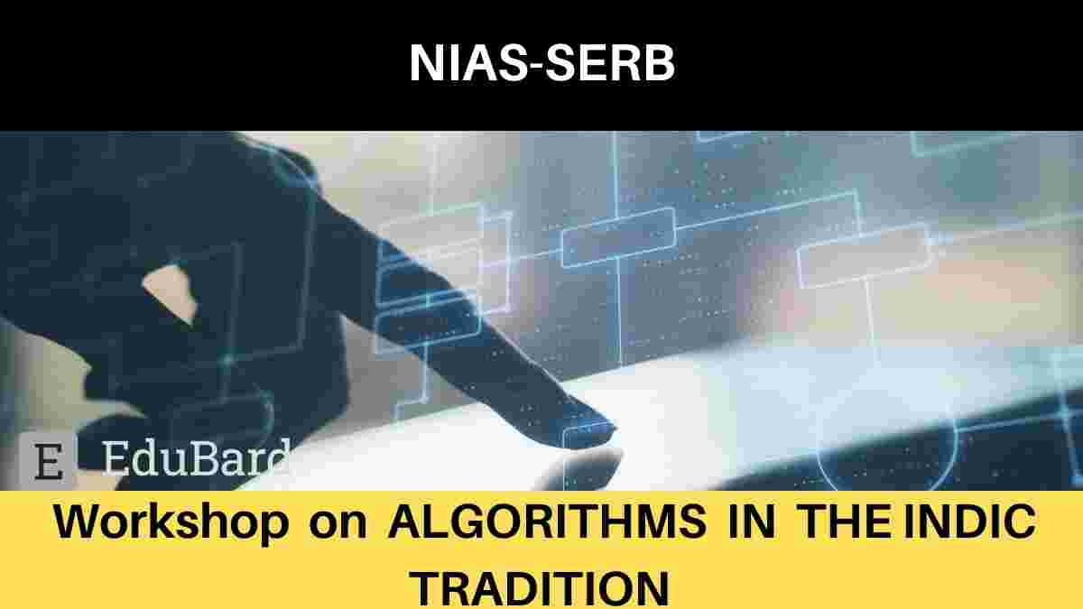 NIAS-SERB: Workshop on Algorithms In The Indic Tradition, Apply by May 31, 2021