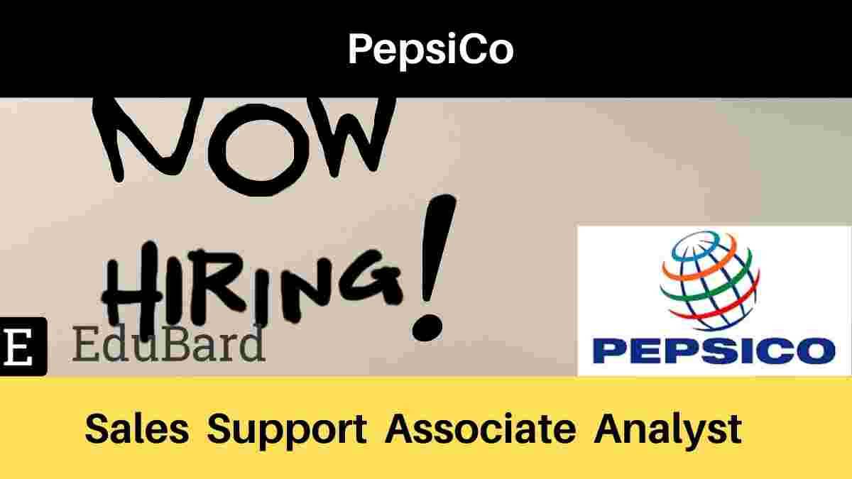 PepsiCo hiring for Sales Support Associate Analyst | Salary | Apply Now
