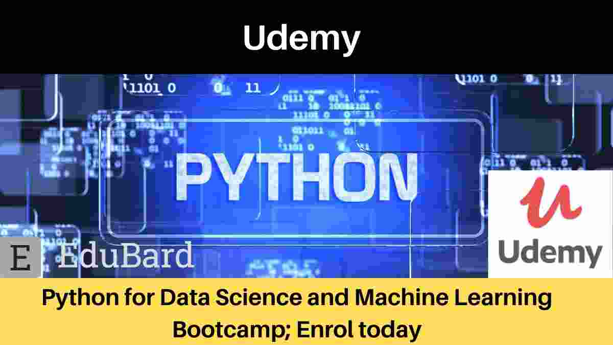 Udemy: Python for Data Science and Machine Learning Bootcamp; Enrol today