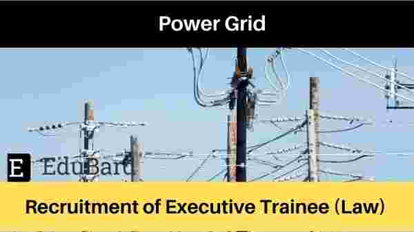 PowerGrid Vacancy for Executive Trainee [LAW] [CLAT 2021]