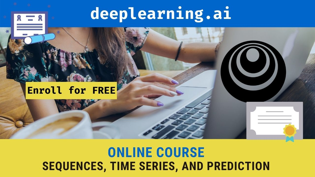 Sequences, Time Series, and Prediction Enroll Now, Deeplearning.ai