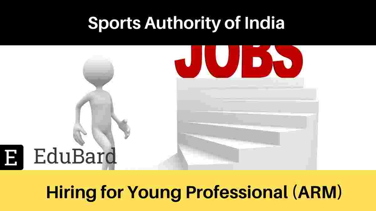 Sports Authority of India hiring for Young Professional (ARM) | KHELO INDIA | Apply by 16th April 2021