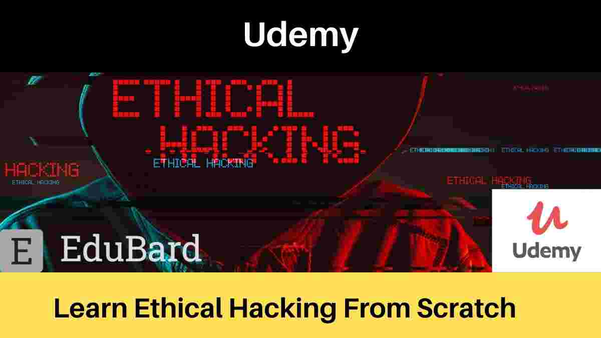 Udemy Course- Learn Ethical Hacking From Scratch; Enrol Today