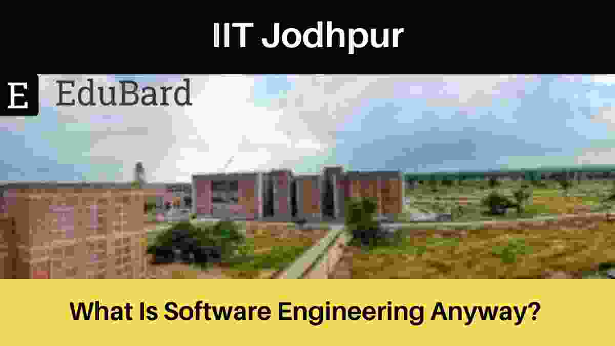 Webinar on What Is Software Engineering Anyway? by the Dept. of CSE, IIT Jodhpur