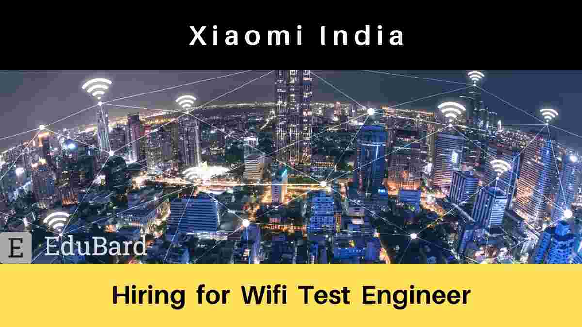 Xiaomi India is hiring for Wifi Test Engineer, Apply Now