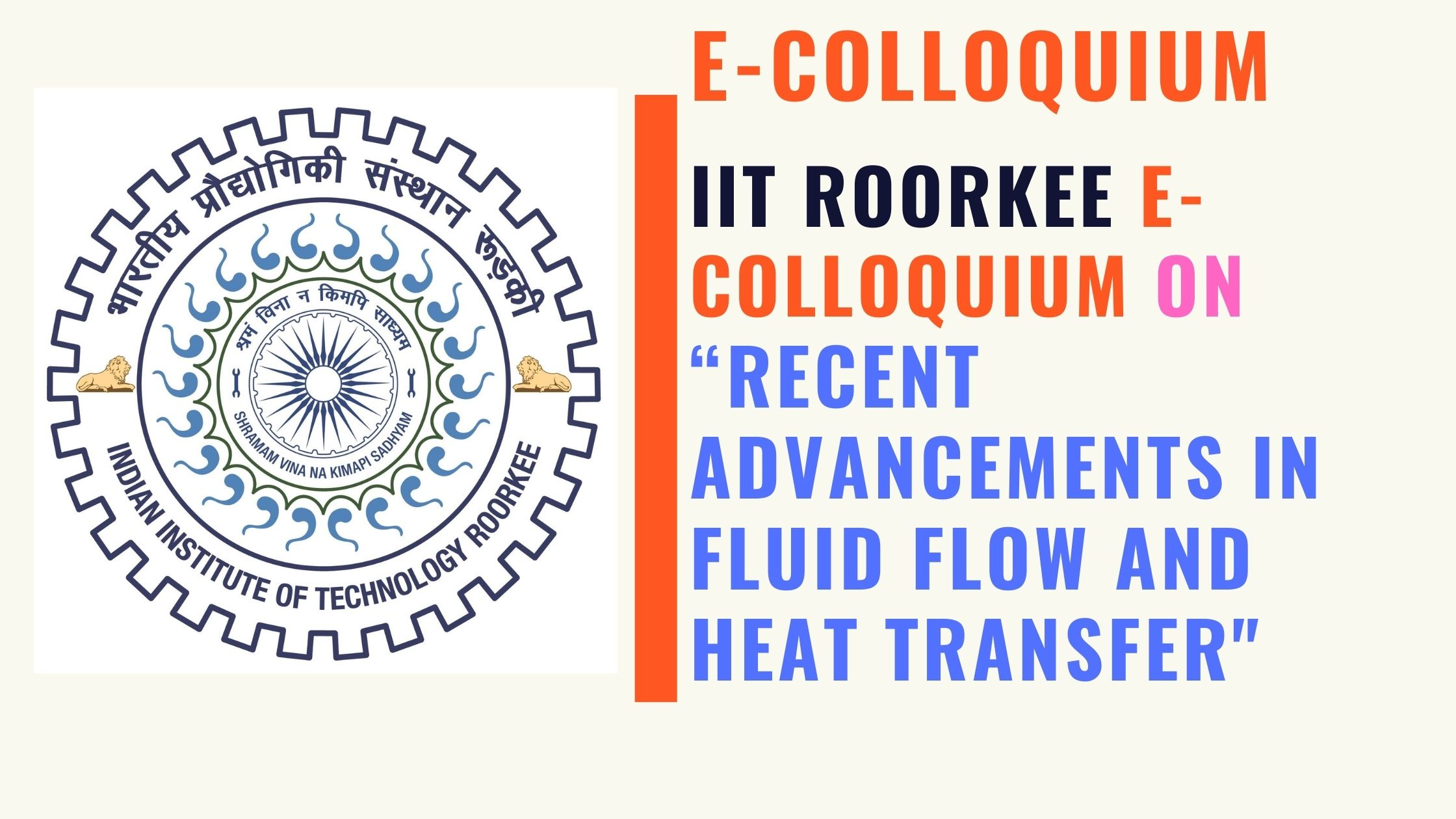 IIT Roorkee e-Colloquium on RECENT ADVANCEMENTS IN FLUID FLOW AND HEAT TRANSFER