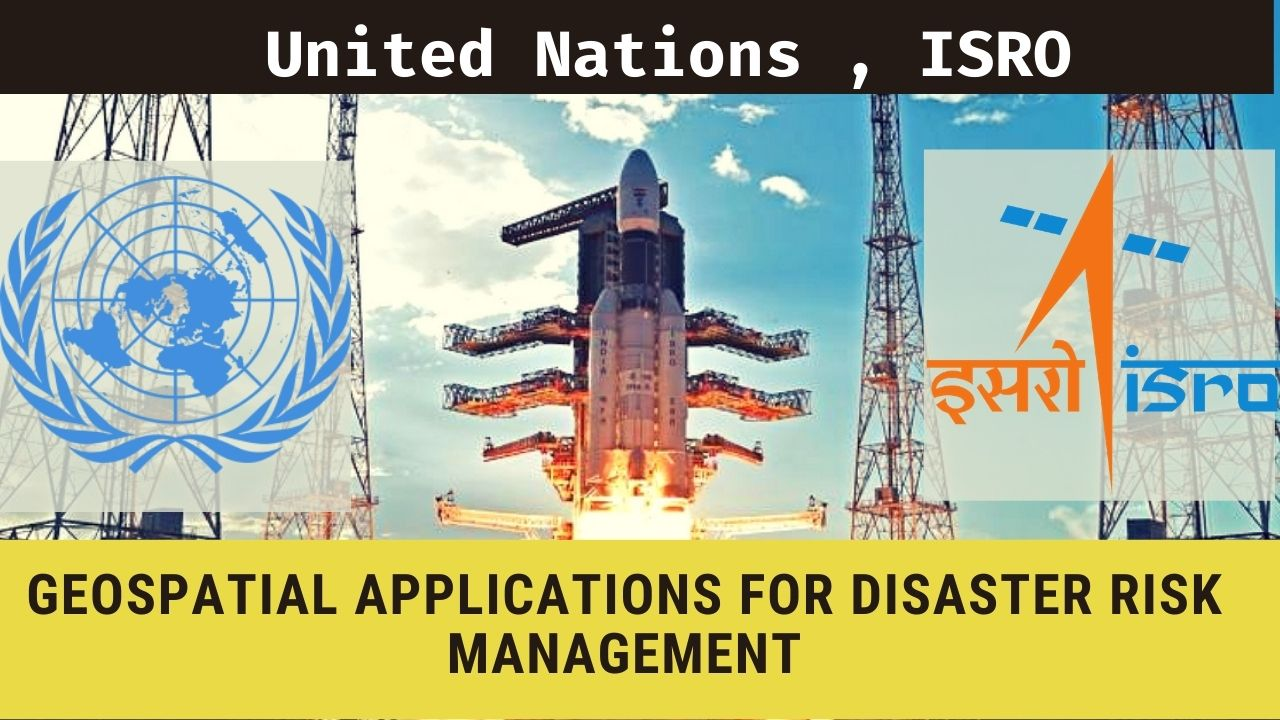 media/isro_un_Geospatial_Applications_for_Disaster_Risk_Management.jpg